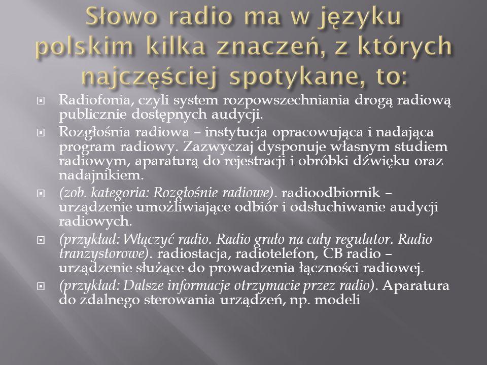 Radiofonia, czyli system rozpowszechniania drogą radiową publicznie dostępnych audycji. Rozgłośnia radiowa – instytucja opracowująca i nadająca progra