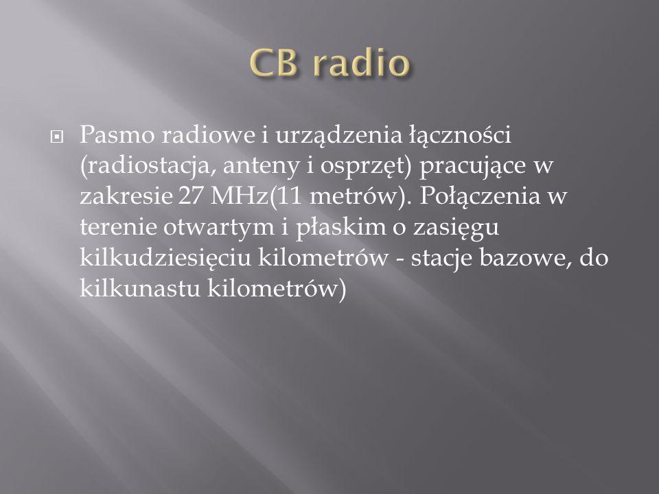 Pasmo radiowe i urządzenia łączności (radiostacja, anteny i osprzęt) pracujące w zakresie 27 MHz(11 metrów). Połączenia w terenie otwartym i płaskim o