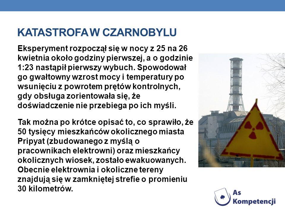 KATASTROFA W CZARNOBYLU Eksperyment rozpoczął się w nocy z 25 na 26 kwietnia około godziny pierwszej, a o godzinie 1:23 nastąpił pierwszy wybuch.