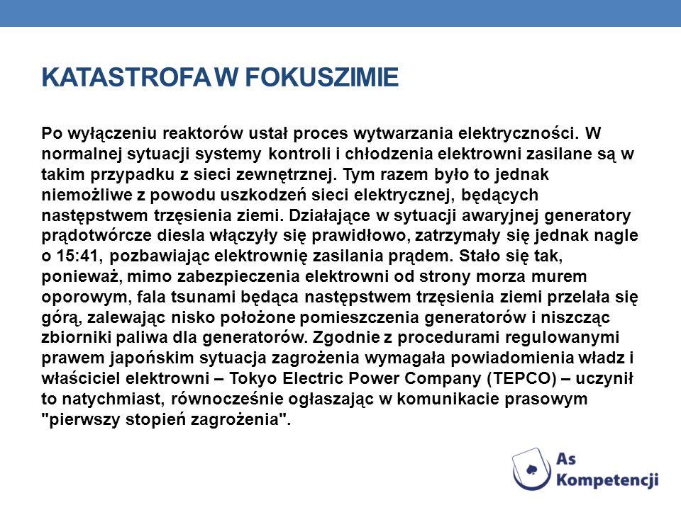 KATASTROFA W FOKUSZIMIE Po wyłączeniu reaktorów ustał proces wytwarzania elektryczności.