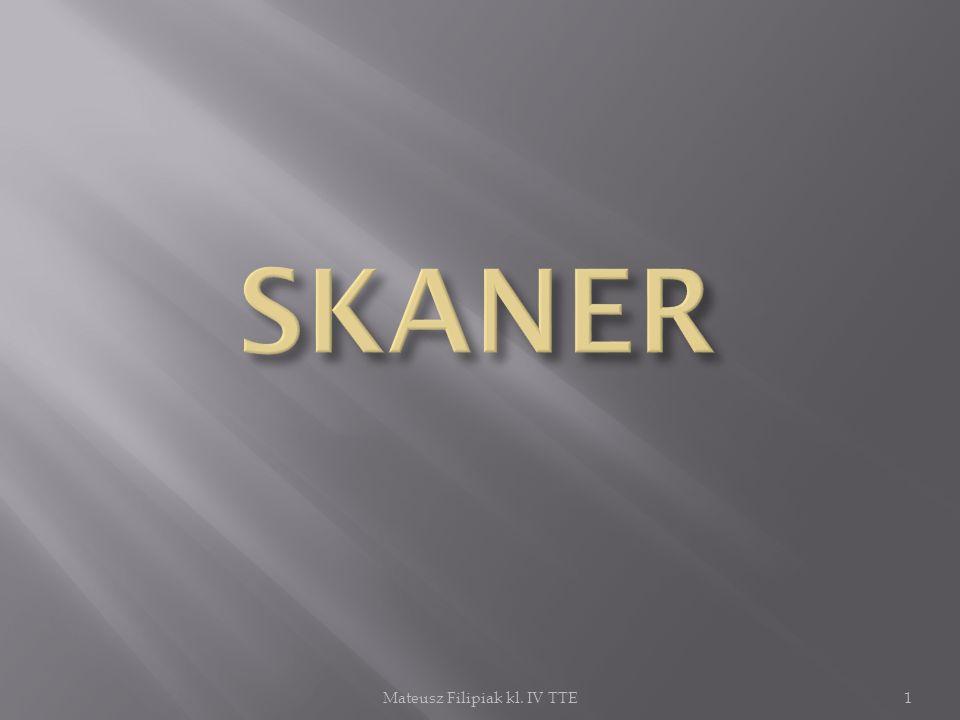 Skaner Skaner - jest to urządzenie, które przekształca oryginał analogowy (np.
