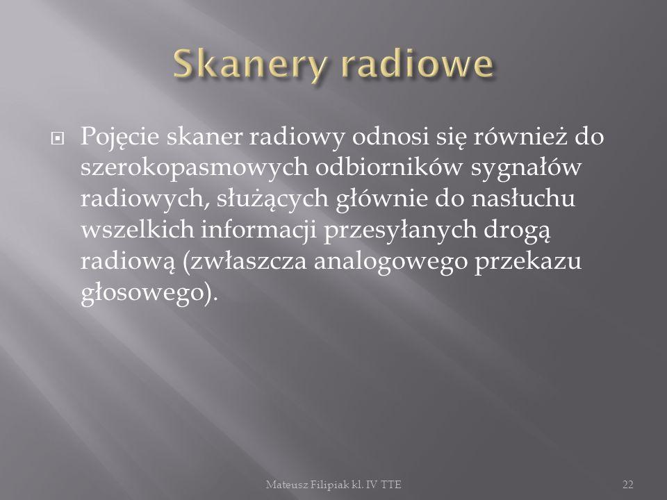 Pojęcie skaner radiowy odnosi się również do szerokopasmowych odbiorników sygnałów radiowych, służących głównie do nasłuchu wszelkich informacji przes