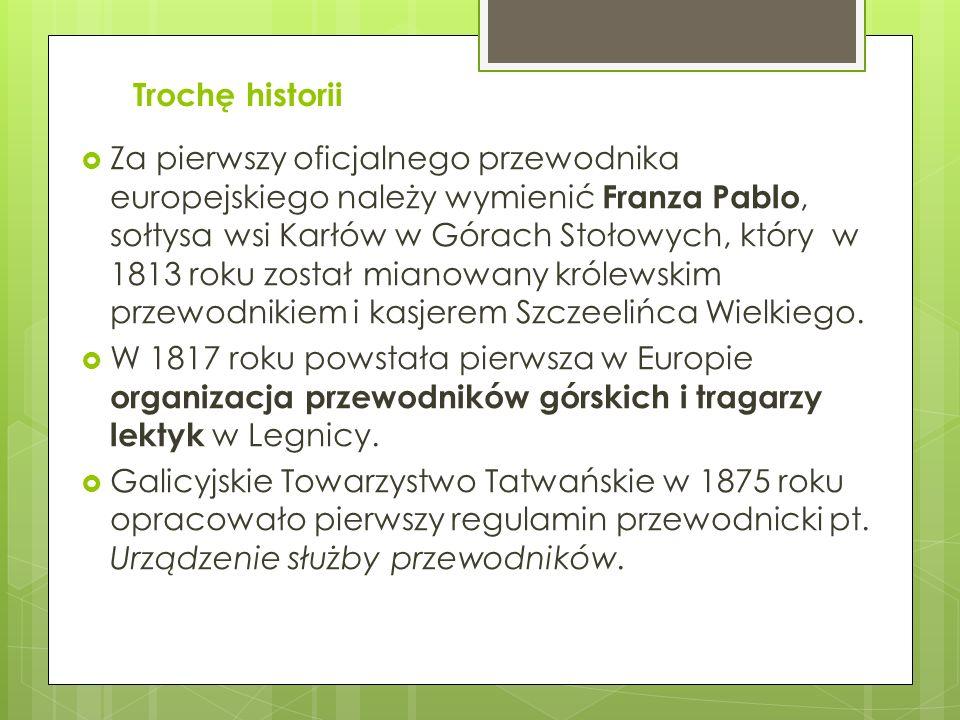 Trochę historii Za pierwszy oficjalnego przewodnika europejskiego należy wymienić Franza Pablo, sołtysa wsi Karłów w Górach Stołowych, który w 1813 ro