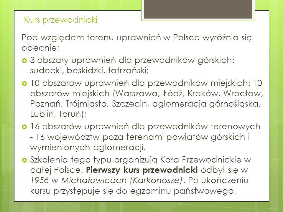 Kurs przewodnicki Pod względem terenu uprawnień w Polsce wyróżnia się obecnie: 3 obszary uprawnień dla przewodników górskich: sudecki, beskidzki, tatr