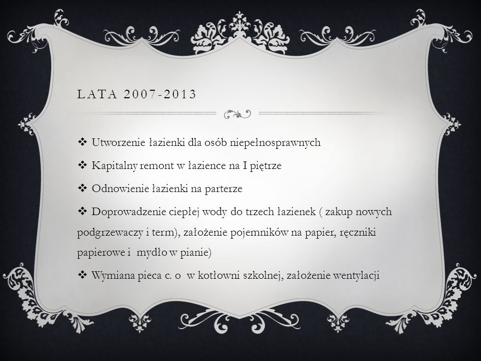 LATA 2007-2013 Utworzenie łazienki dla osób niepełnosprawnych Kapitalny remont w łazience na I piętrze Odnowienie łazienki na parterze Doprowadzenie c
