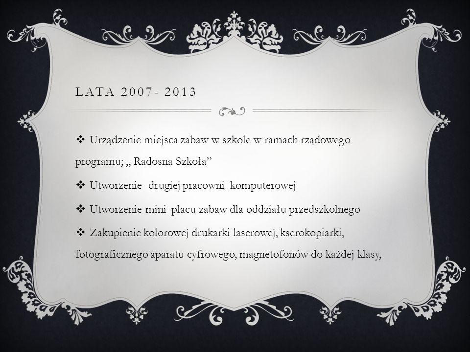 LATA 2007- 2013 Urządzenie miejsca zabaw w szkole w ramach rządowego programu; Radosna Szkoła Utworzenie drugiej pracowni komputerowej Utworzenie mini