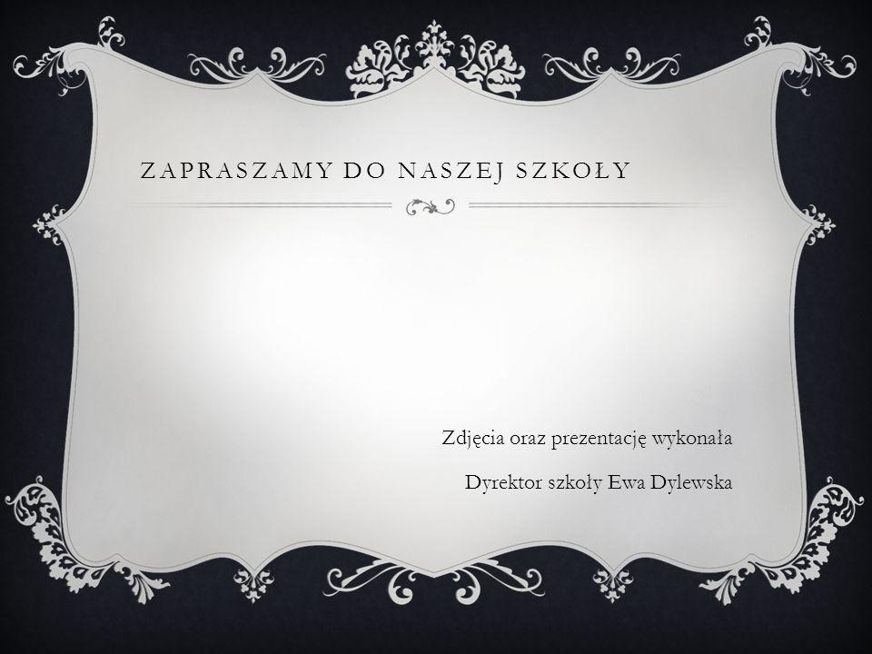 ZAPRASZAMY DO NASZEJ SZKOŁY Zdjęcia oraz prezentację wykonała Dyrektor szkoły Ewa Dylewska