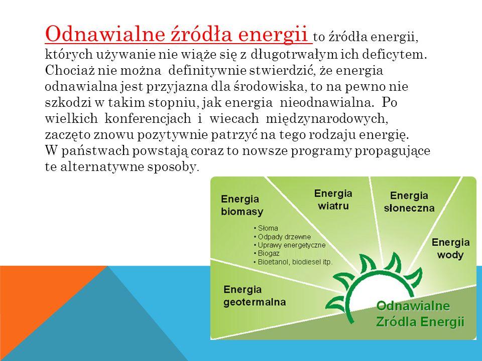 Odnawialne źródła energii to źródła energii, których używanie nie wiąże się z długotrwałym ich deficytem. Chociaż nie można definitywnie stwierdzić, ż