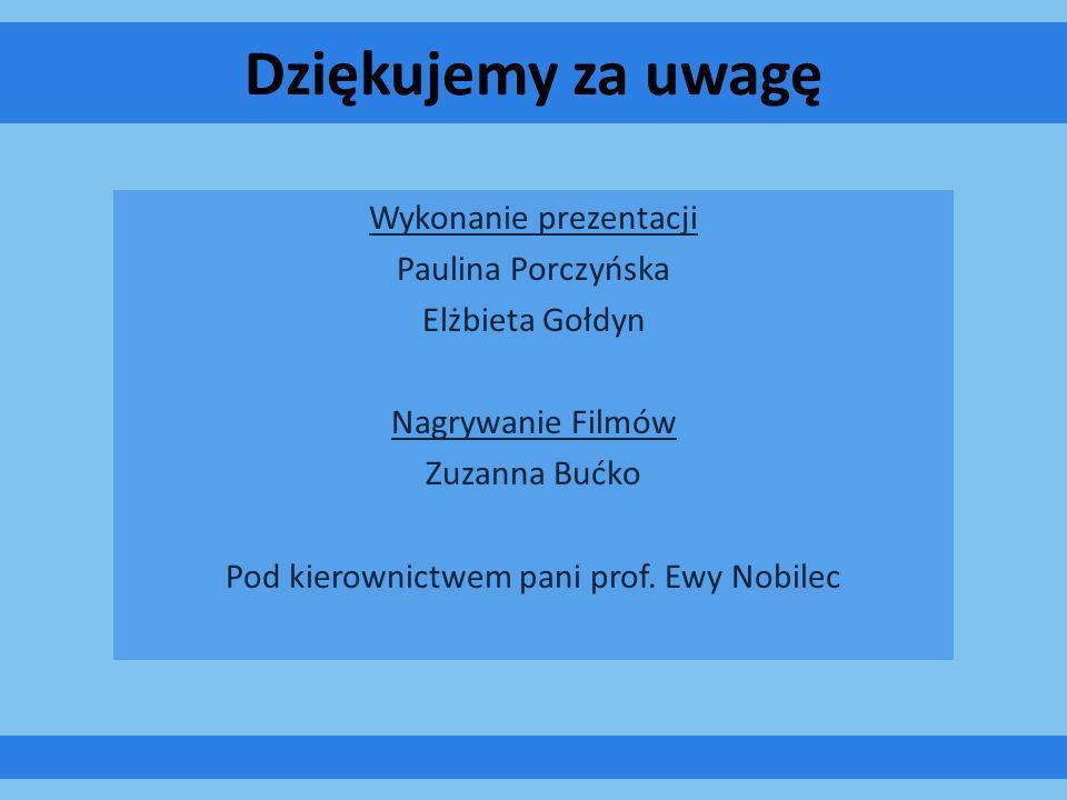 Dziękujemy za uwagę Wykonanie prezentacji Paulina Porczyńska Elżbieta Gołdyn Nagrywanie Filmów Zuzanna Bućko Pod kierownictwem pani prof. Ewy Nobilec