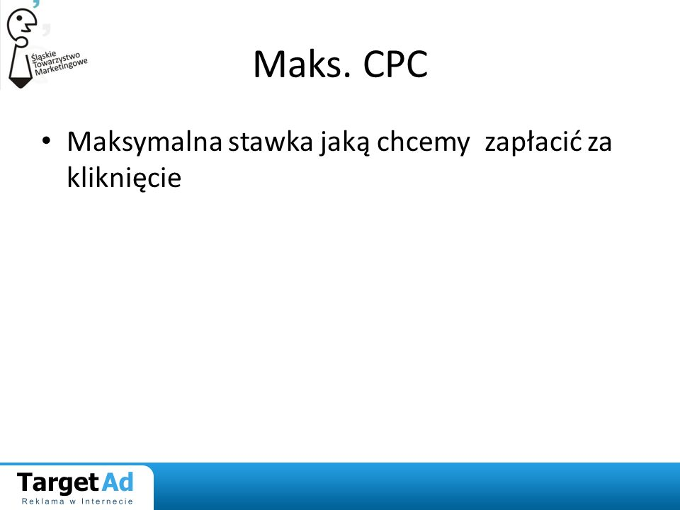 Maks. CPC Maksymalna stawka jaką chcemy zapłacić za kliknięcie
