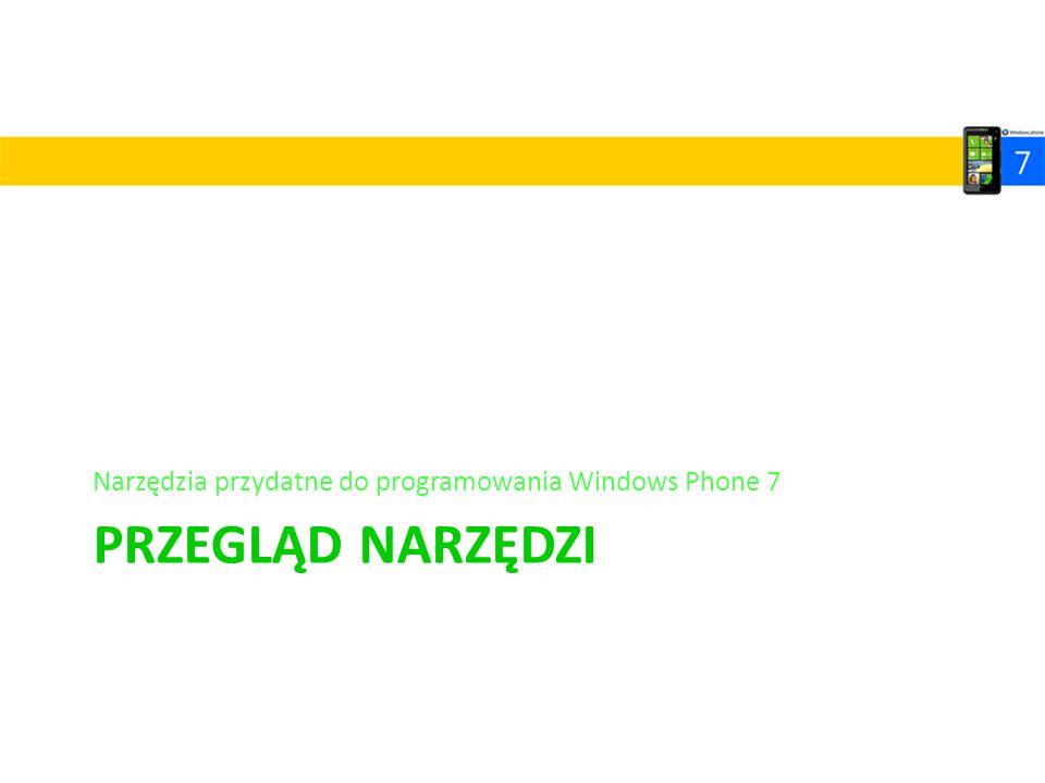 PRZEGLĄD NARZĘDZI Narzędzia przydatne do programowania Windows Phone 7