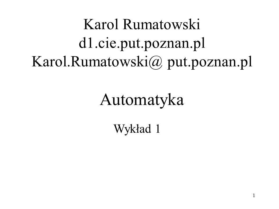 1 Karol Rumatowski d1.cie.put.poznan.pl Karol.Rumatowski@ put.poznan.pl Automatyka Wykład 1