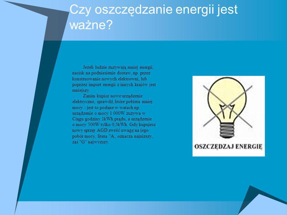 Czy oszczędzanie energii jest ważne? Jeżeli ludzie zużywają mniej energii, nacisk na podniesienie dostaw, np. przez konstruowanie nowych elektrowni, l