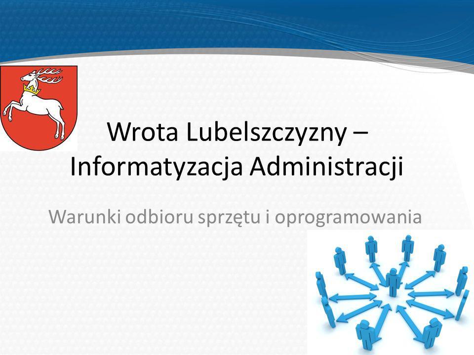 Wrota Lubelszczyzny – Informatyzacja Administracji Warunki odbioru sprzętu i oprogramowania