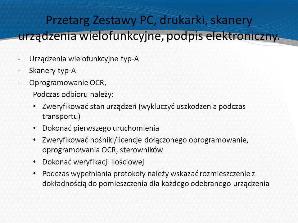 Przetarg Zestawy PC, drukarki, skanery urządzenia wielofunkcyjne, podpis elektroniczny. -Urządzenia wielofunkcyjne typ-A -Skanery typ-A -Oprogramowani