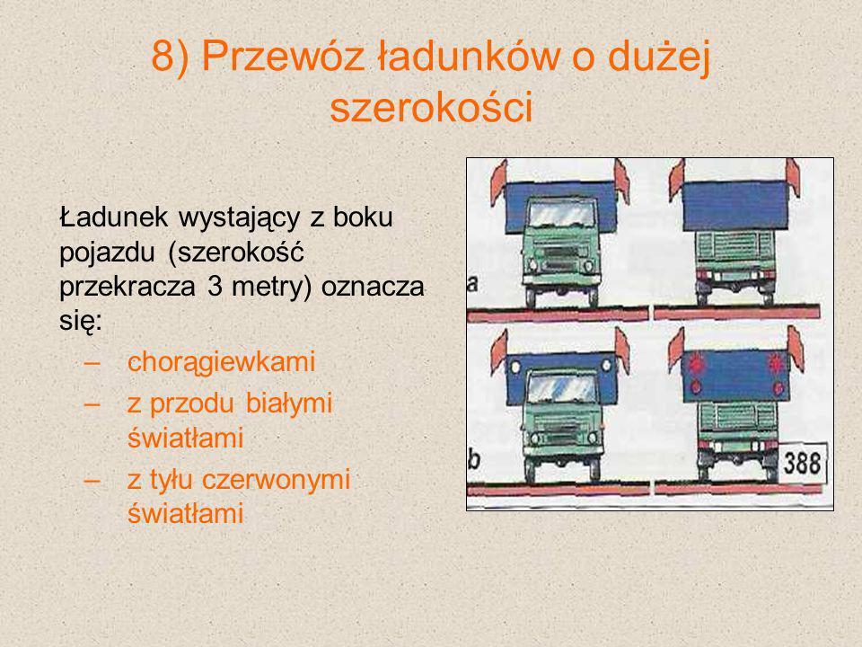 8) Przewóz ładunków o dużej szerokości Ładunek wystający z boku pojazdu (szerokość przekracza 3 metry) oznacza się: –chorągiewkami –z przodu białymi ś