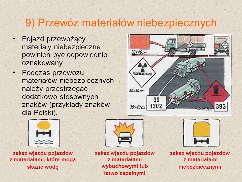 9) Przewóz materiałów niebezpiecznych Pojazd przewożący materiały niebezpieczne powinien być odpowiednio oznakowany Podczas przewozu materiałów niebez