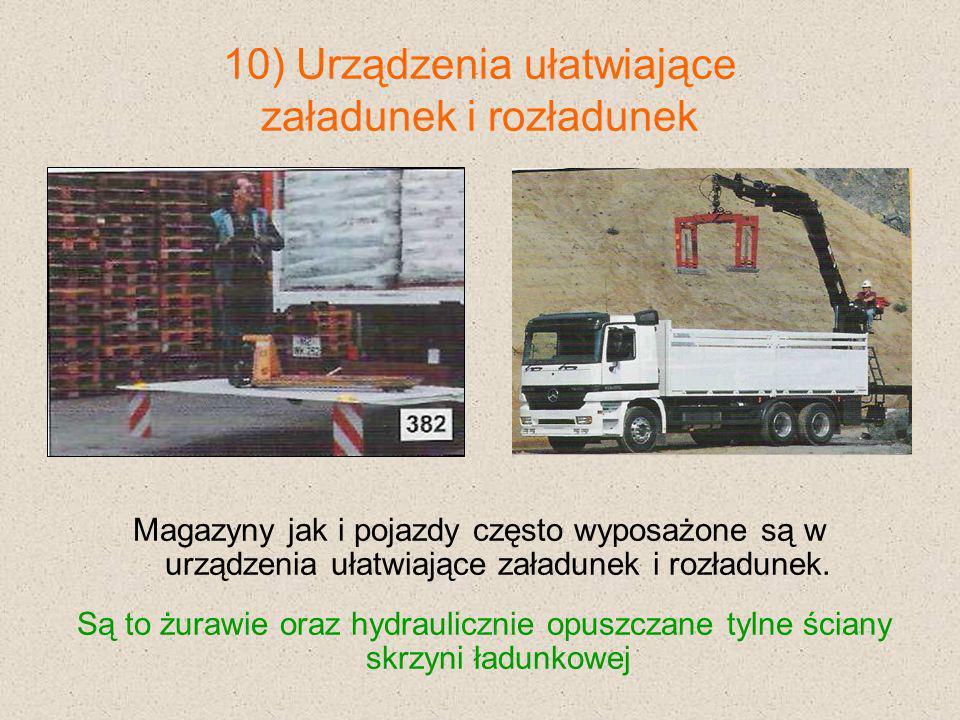 10) Urządzenia ułatwiające załadunek i rozładunek Magazyny jak i pojazdy często wyposażone są w urządzenia ułatwiające załadunek i rozładunek. Są to ż