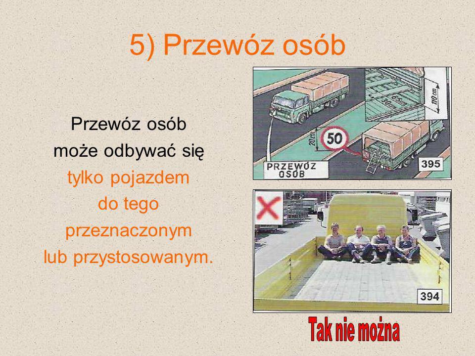 6) Przewóz żywych zwierząt 1.Odbywa się tylko pojazdami do tego przystosowanymi.