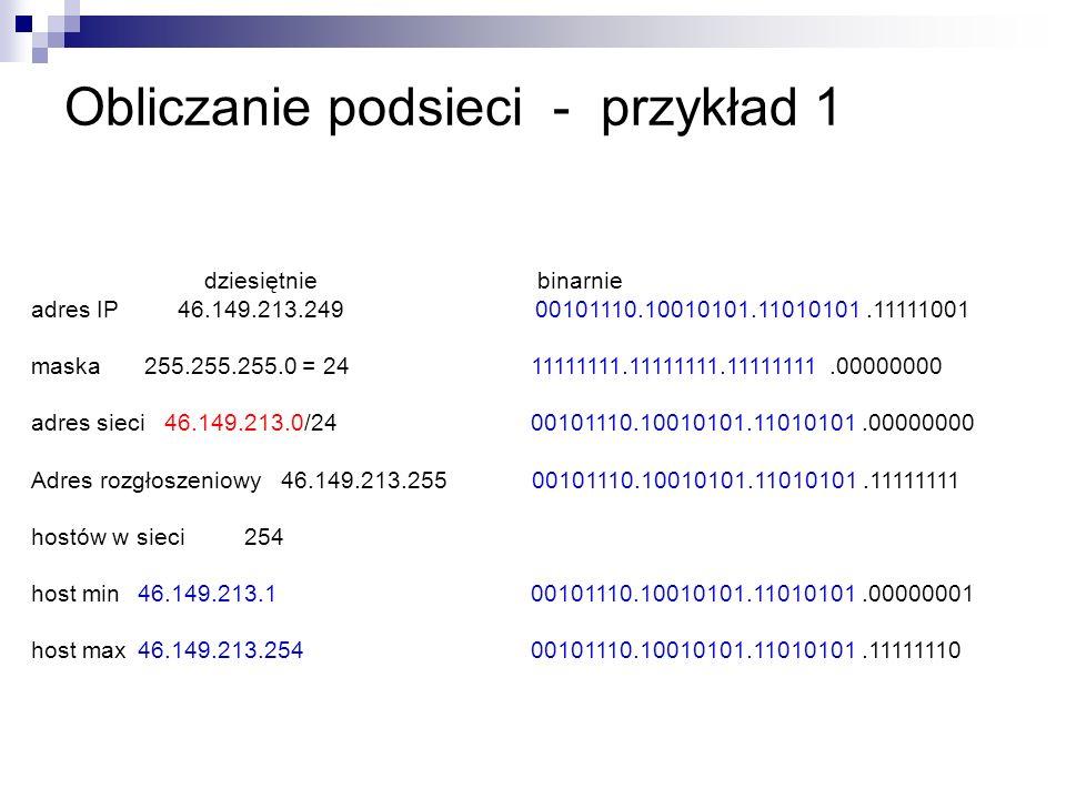 Obliczanie podsieci - przykład 1 dziesiętnie binarnie adres IP 46.149.213.249 00101110.10010101.11010101.11111001 maska 255.255.255.0 = 24 11111111.11