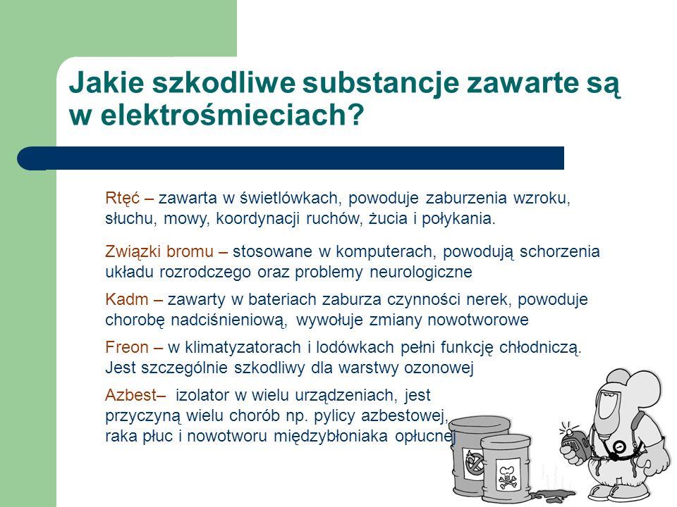 Jakie szkodliwe substancje zawarte są w elektrośmieciach? Rtęć – zawarta w świetlówkach, powoduje zaburzenia wzroku, słuchu, mowy, koordynacji ruchów,