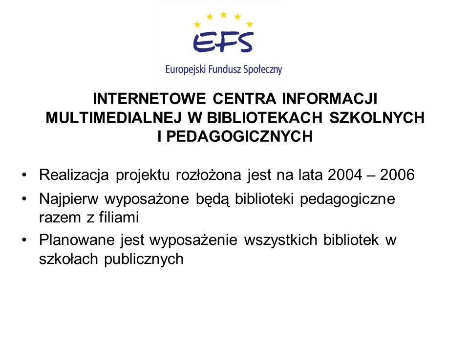 INTERNETOWE CENTRA INFORMACJI MULTIMEDIALNEJ W BIBLIOTEKACH SZKOLNYCH I PEDAGOGICZNYCH Realizacja projektu rozłożona jest na lata 2004 – 2006 Najpierw wyposażone będą biblioteki pedagogiczne razem z filiami Planowane jest wyposażenie wszystkich bibliotek w szkołach publicznych