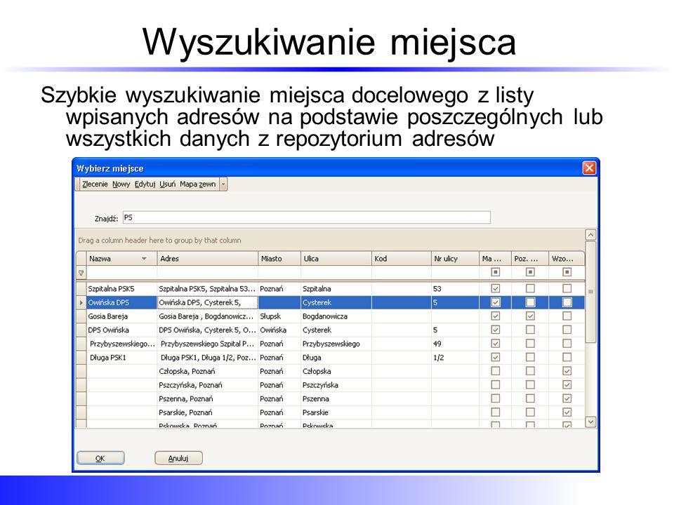 Wyszukiwanie miejsca Szybkie wyszukiwanie miejsca docelowego z listy wpisanych adresów na podstawie poszczególnych lub wszystkich danych z repozytorium adresów