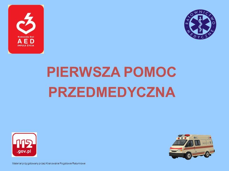 PIERWSZA POMOC PRZEDMEDYCZNA Materiał przygotowany przez Krakowskie Pogotowie Ratunkowe