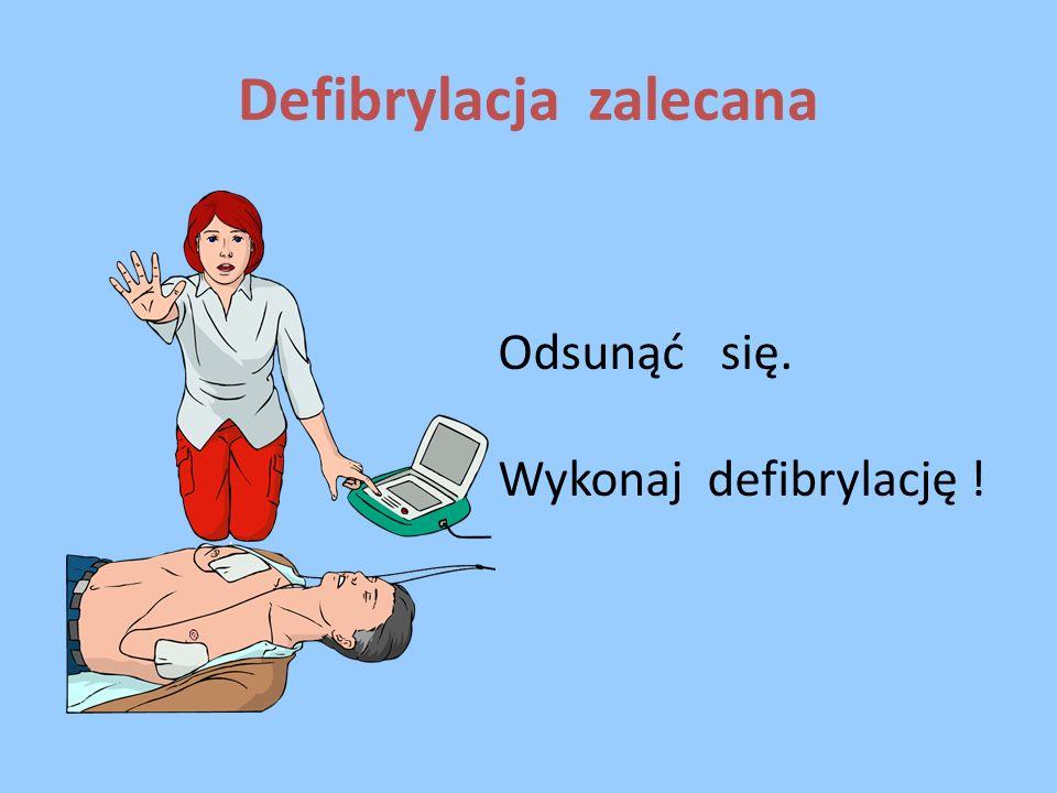 Defibrylacja zalecana Odsunąć się. Wykonaj defibrylację !