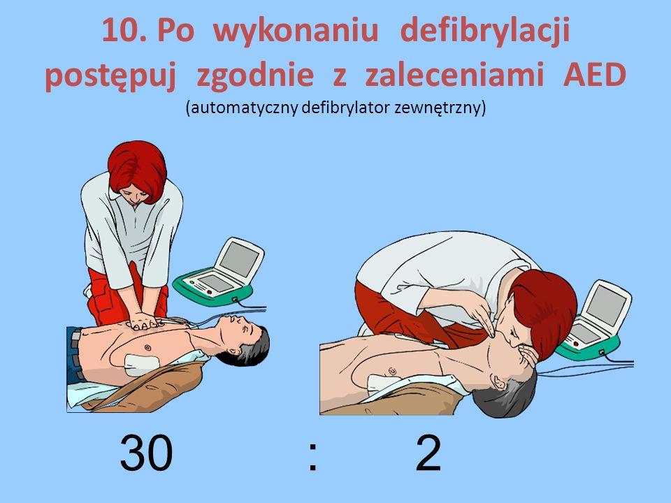 10. Po wykonaniu defibrylacji postępuj zgodnie z zaleceniami AED (automatyczny defibrylator zewnętrzny) 30: 2