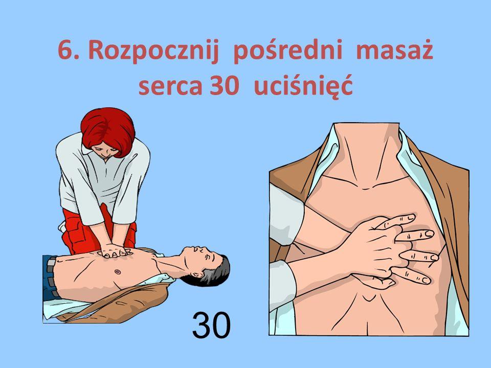 6. Rozpocznij pośredni masaż serca 30 uciśnięć 30