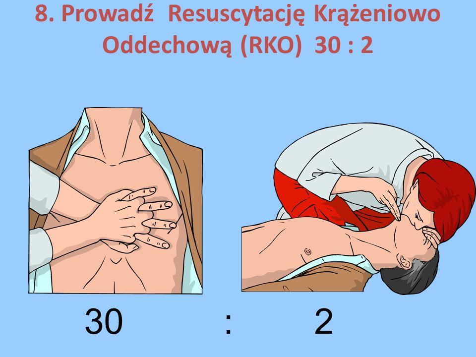 8. Prowadź Resuscytację Krążeniowo Oddechową (RKO) 30 : 2 30 : 2