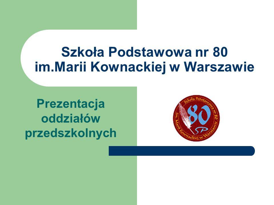 Szkoła Podstawowa nr 80 im.Marii Kownackiej w Warszawie Prezentacja oddziałów przedszkolnych