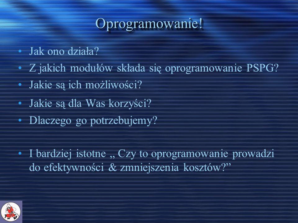 Oprogramowanie!Oprogramowanie. Jak ono działa. Z jakich modułów składa się oprogramowanie PSPG.