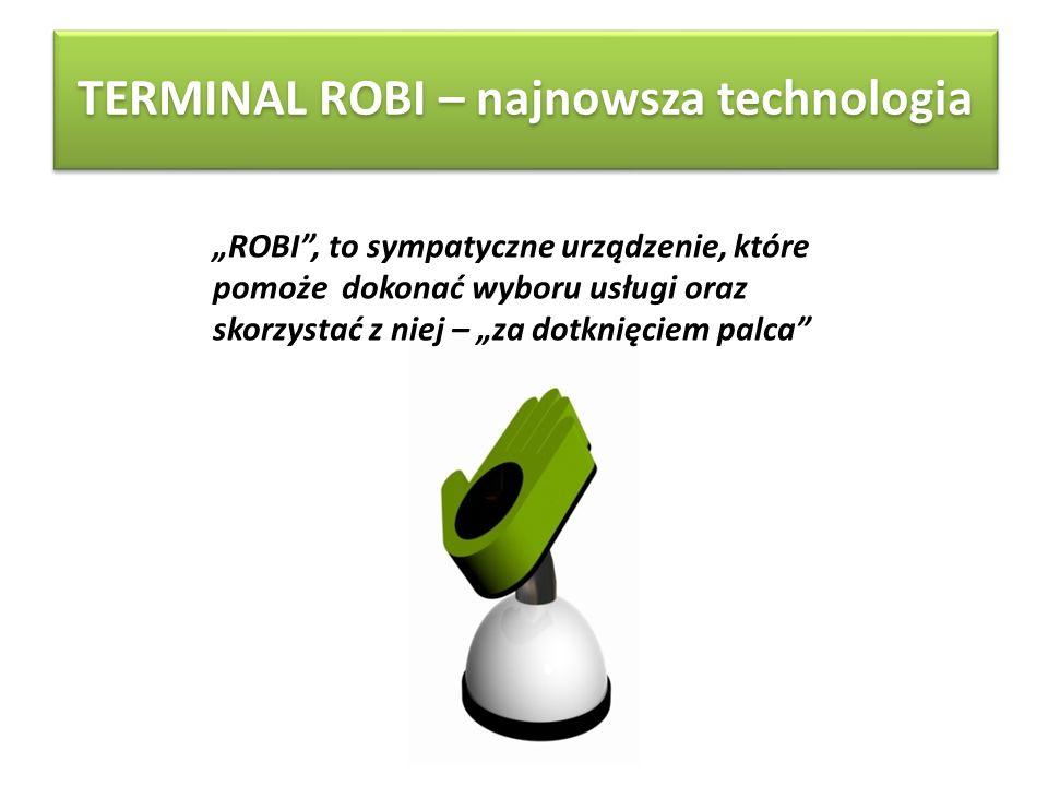 TERMINAL ROBI – najnowsza technologia ROBI, to sympatyczne urządzenie, które pomoże dokonać wyboru usługi oraz skorzystać z niej – za dotknięciem palc