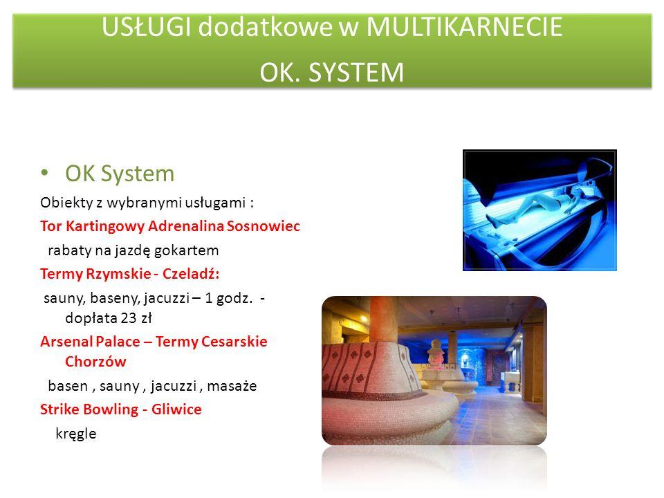 USŁUGI dodatkowe w MULTIKARNECIE OK. SYSTEM OK System Obiekty z wybranymi usługami : Tor Kartingowy Adrenalina Sosnowiec rabaty na jazdę gokartem Term