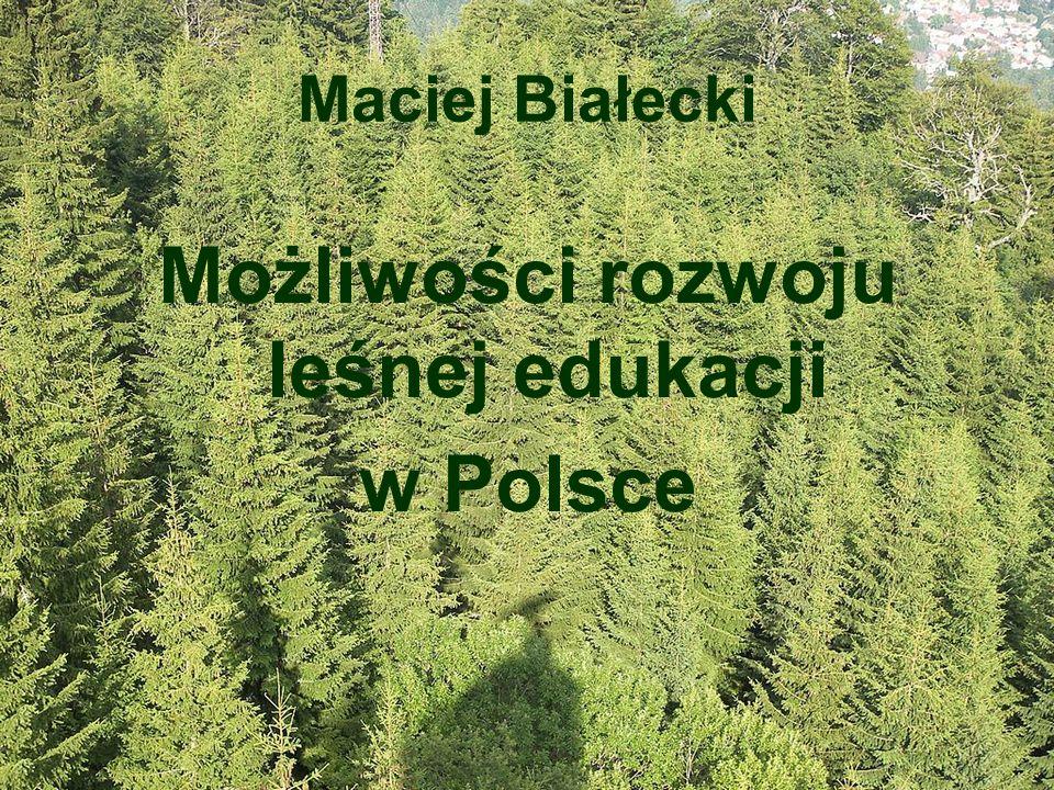 Maciej Białecki Możliwości rozwoju leśnej edukacji w Polsce