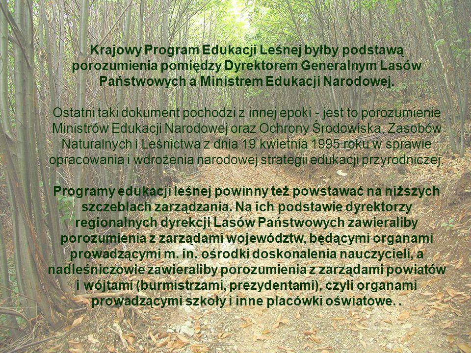 Krajowy Program Edukacji Leśnej byłby podstawą porozumienia pomiędzy Dyrektorem Generalnym Lasów Państwowych a Ministrem Edukacji Narodowej. Ostatni t
