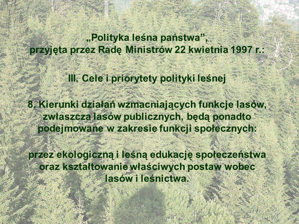 Polityka leśna państwa, przyjęta przez Radę Ministrów 22 kwietnia 1997 r.: III. Cele i priorytety polityki leśnej 8. Kierunki działań wzmacniających f