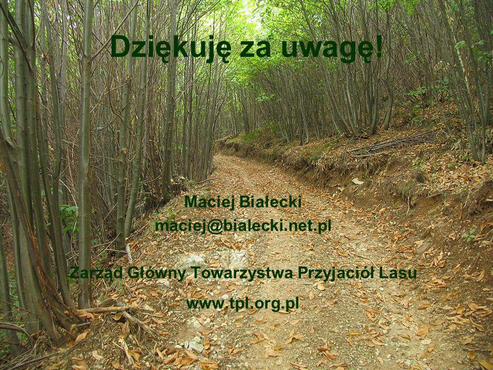 Dziękuję za uwagę! Maciej Białecki maciej@bialecki.net.pl Zarząd Główny Towarzystwa Przyjaciół Lasu www.tpl.org.pl