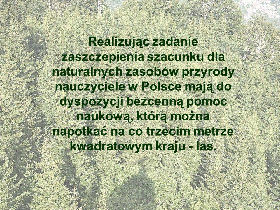 Realizując zadanie zaszczepienia szacunku dla naturalnych zasobów przyrody nauczyciele w Polsce mają do dyspozycji bezcenną pomoc naukową, którą można