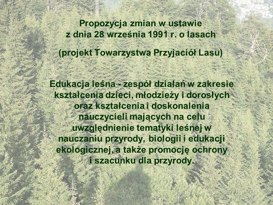 Propozycja zmian w ustawie z dnia 28 września 1991 r. o lasach (projekt Towarzystwa Przyjaciół Lasu) Edukacja leśna - zespół działań w zakresie kształ