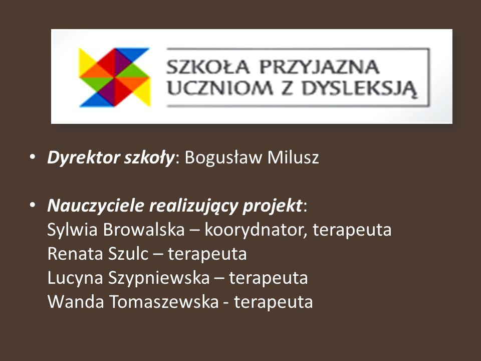 Dyrektor szkoły: Bogusław Milusz Nauczyciele realizujący projekt: Sylwia Browalska – koorydnator, terapeuta Renata Szulc – terapeuta Lucyna Szypniewsk