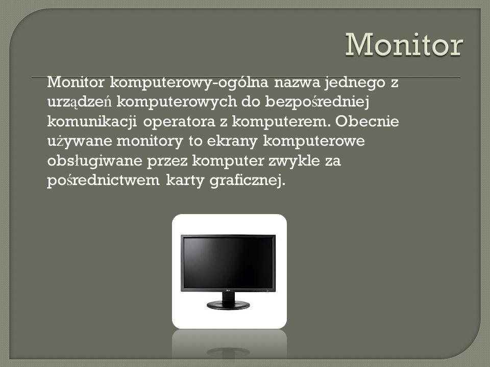 Monitor komputerowy-ogólna nazwa jednego z urz ą dze ń komputerowych do bezpo ś redniej komunikacji operatora z komputerem. Obecnie u ż ywane monitory
