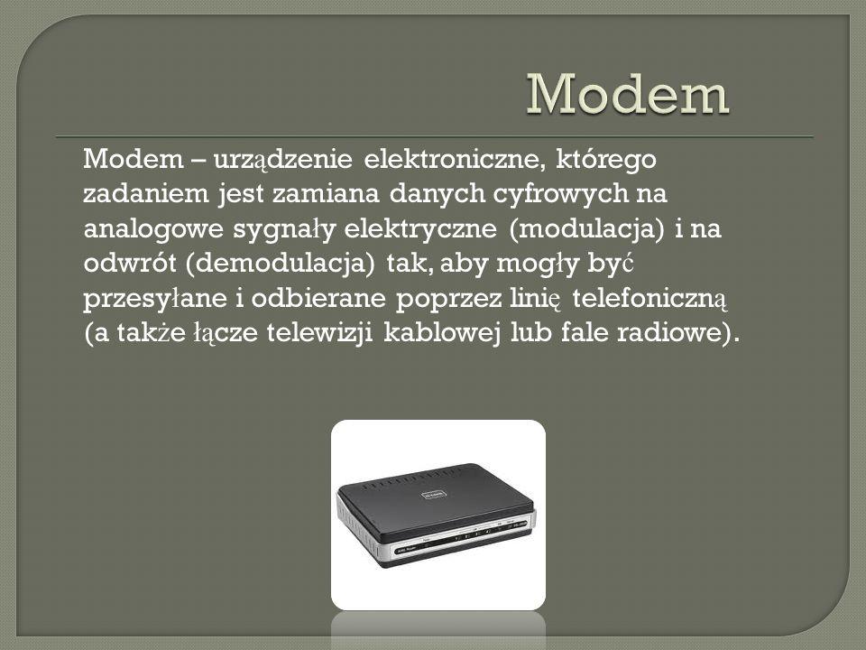 Modem – urz ą dzenie elektroniczne, którego zadaniem jest zamiana danych cyfrowych na analogowe sygna ł y elektryczne (modulacja) i na odwrót (demodul