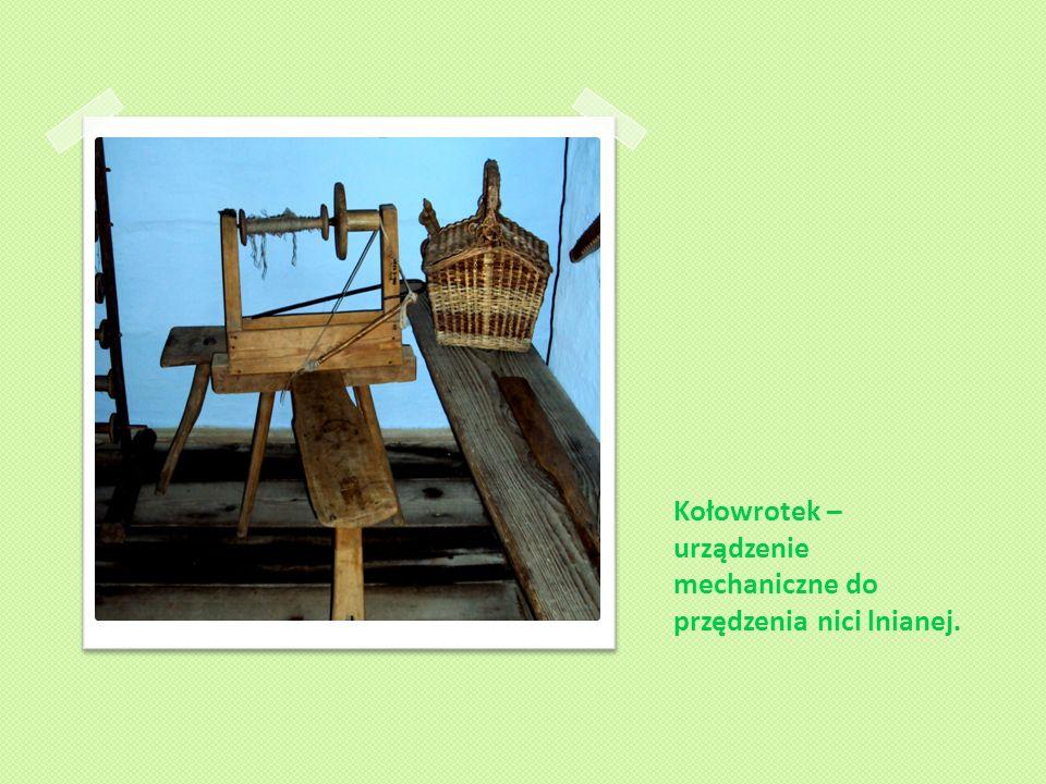 Kołowrotek – urządzenie mechaniczne do przędzenia nici lnianej.