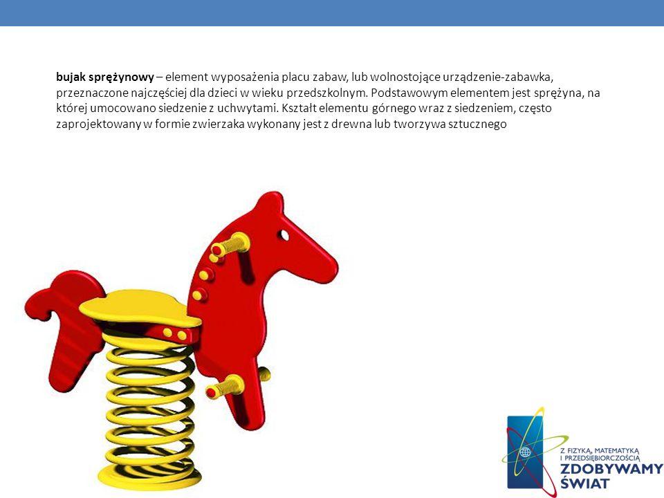 bujak sprężynowy – element wyposażenia placu zabaw, lub wolnostojące urządzenie-zabawka, przeznaczone najczęściej dla dzieci w wieku przedszkolnym.