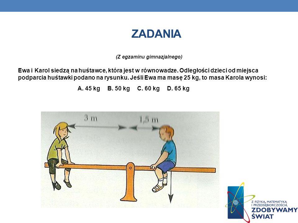 ZADANIA (Z egzaminu gimnazjalnego) Ewa i Karol siedzą na huśtawce, która jest w równowadze.