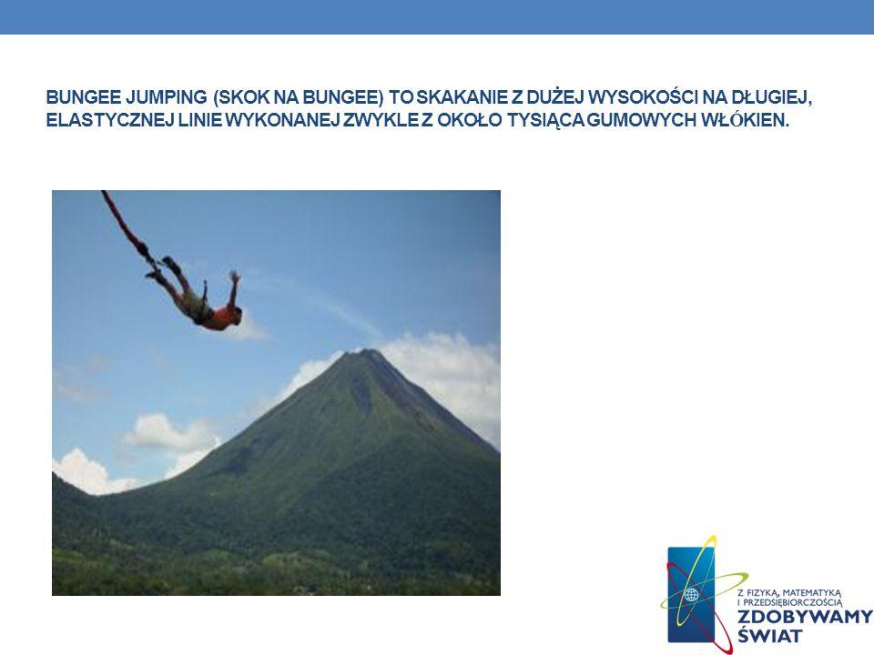 BUNGEE JUMPING (SKOK NA BUNGEE) TO SKAKANIE Z DUŻEJ WYSOKOŚCI NA DŁUGIEJ, ELASTYCZNEJ LINIE WYKONANEJ ZWYKLE Z OKOŁO TYSIĄCA GUMOWYCH WŁ Ó KIEN.