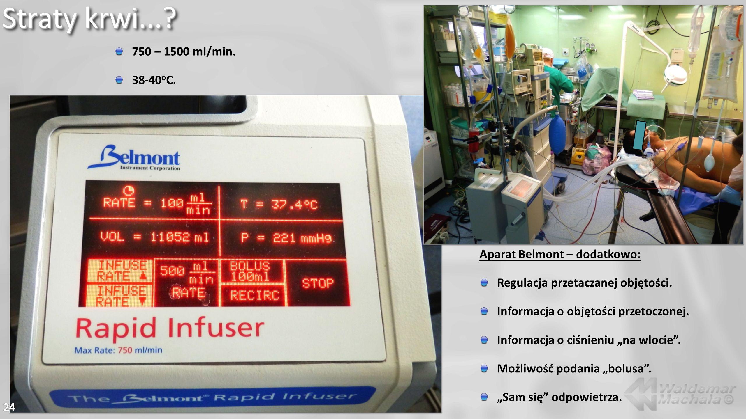 Straty krwi...? 750 – 1500 ml/min. 38-40 o C. Aparat Belmont – dodatkowo: Regulacja przetaczanej objętości. Informacja o objętości przetoczonej. Infor